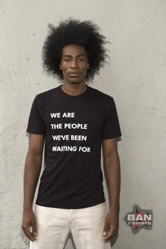 Organic Cotton T-shirt: We Are The People We've Been Waiting For