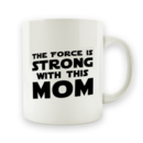 The Force Is Strong With This Mom - 15oz Mug