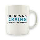 There's No Crying During Tax Season - 15oz Mug