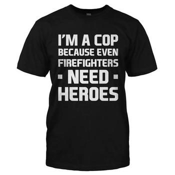 I'm a Cop Because Even Firefighters Need Heroes
