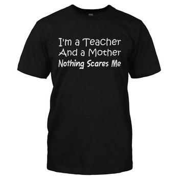 I'm A Teacher and a Mother. Nothing Scares Me.
