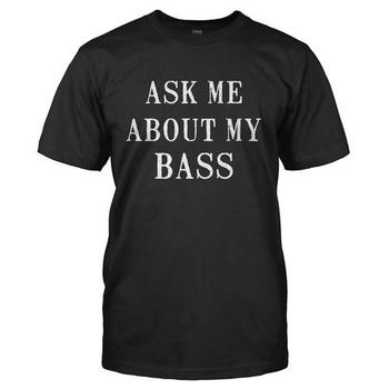Ask Me About My Bass