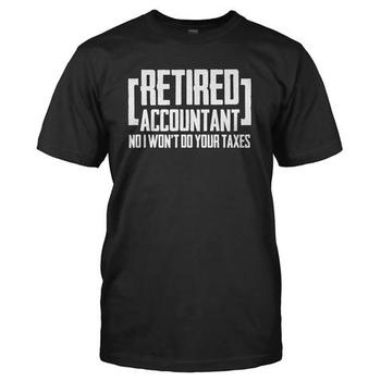 Retired Accountant. No I Won't Do Your Taxes