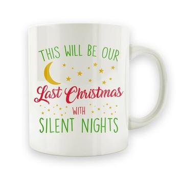 This Will Be Our Last Christmas With Silent Nights - 15oz Mug