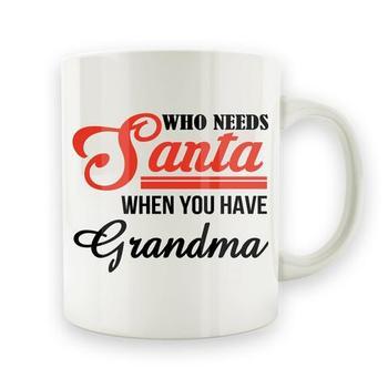 Who Needs Santa When You Have Grandma - 15oz Mug