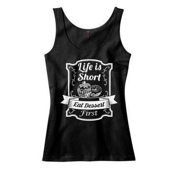 Life is Short. Eat Dessert First Tank Top