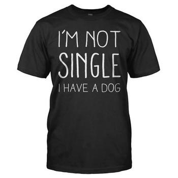 I'm Not Single I Have a Dog