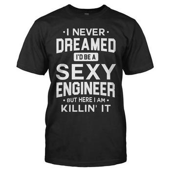 I Never Dreamed I'd Be a Sexy Engineer But Here I Am Killin' It