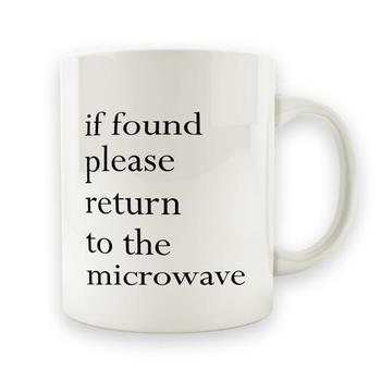 If Found, Please Return To The Microwave - 15oz Mug