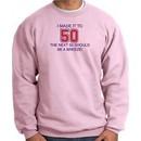 50th Birthday Sweatshirt I Made It To 50 Sweatshirt Pink