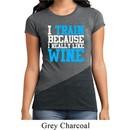 Ladies Fitness Shirt I Train For Wine Tri Blend Crewneck Tee T-Shirt