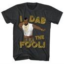 Mr. T Shirt I Dab The Fool Charcoal Heather T-Shirt