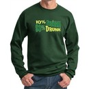 St Patricks Day Mens Sweatshirt 10% Irish 90% Drunk Sweat Shirt