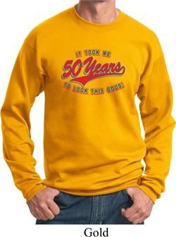 Funny Birthday Sweatshirt It Took Me 50 Years Sweat Shirt