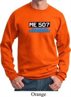 Funny Birthday Sweatshirt Me 50 Sweat Shirt