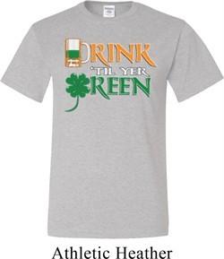 Mens St Patrick's Day Shirt Drink Til Yer Green Tall Tee T-Shirt