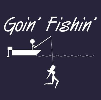 Goin Fishin