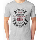 I Have A Pretty Daughter I Also Have a Gun T Shirts & Hoodies & More Unisex T-Shirt