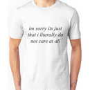 Im sorry its just that i literally do not care at all Unisex T-Shirt