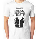 I'd rather have the Pirate! Unisex T-Shirt