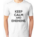 Keep Calm and Ehehehehe. Unisex T-Shirt
