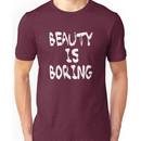 Beauty is boring Unisex T-Shirt