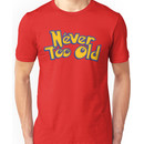Never Too Old to Catch 'em All! Unisex T-Shirt