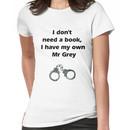 I don't need Mr grey Women's T-Shirt