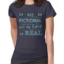 he may be fictional  but my love is real (2) Women's T-Shirt