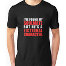 My Soulmate is a Fictional Character (in white lettering) Unisex T-Shirt