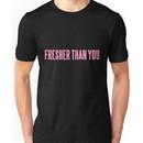 FRESHER THAN YOU Unisex T-Shirt