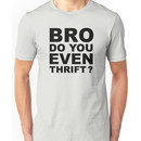 Bro, Do You Even Thrift? Unisex T-Shirt