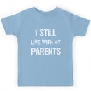 I Still Live With My Parents Shirt Kids Clothes