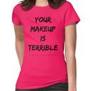 ALASKA THUNDERFVCK 5000 - Your Makeup is Terrible Women's T-Shirt