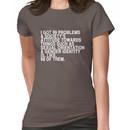 i got 99 problems Women's T-Shirt