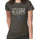 She'd Need a Cape Women's T-Shirt