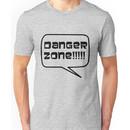 Danger Zone!!!! Unisex T-Shirt