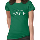 so's your FACE Women's T-Shirt