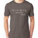 Life is too short to be serious (dark shirts) Unisex T-Shirt