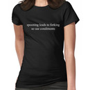 Spooning leads to forking so use condiments Women's T-Shirt