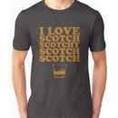 I Love Scotch. Scotchy Scotch Scotch Scotch. Unisex T-Shirt