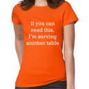 If you can read this, I'm serving another table. T-Shirt. Women's T-Shirt