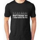 Don't blame me - I voted below the line Unisex T-Shirt