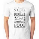 It's Not Soccer Unisex T-Shirt