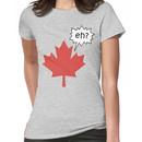 Funny Canadian eh T-Shirt Women's T-Shirt