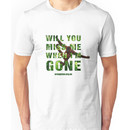 Will you miss me when I'm gone? Unisex T-Shirt