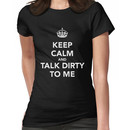Keep Calm and Talk Dirty to me Women's T-Shirt