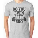 Do You Even Lift Bro? Unisex T-Shirt