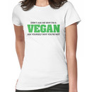 Don't ask me why I'm a vegan, ask yourself why you're not Women's T-Shirt