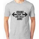 Obama Can't Ban These Guns Unisex T-Shirt